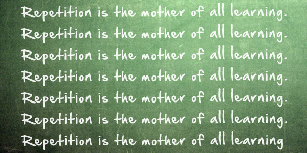 Repetition is the Mother of All Learning!